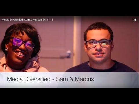 Media Diversified: Sam & Marcus 26.11.18